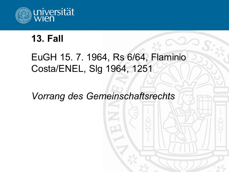 13. Fall EuGH 15. 7. 1964, Rs 6/64, Flaminio Costa/ENEL, Slg 1964, 1251.