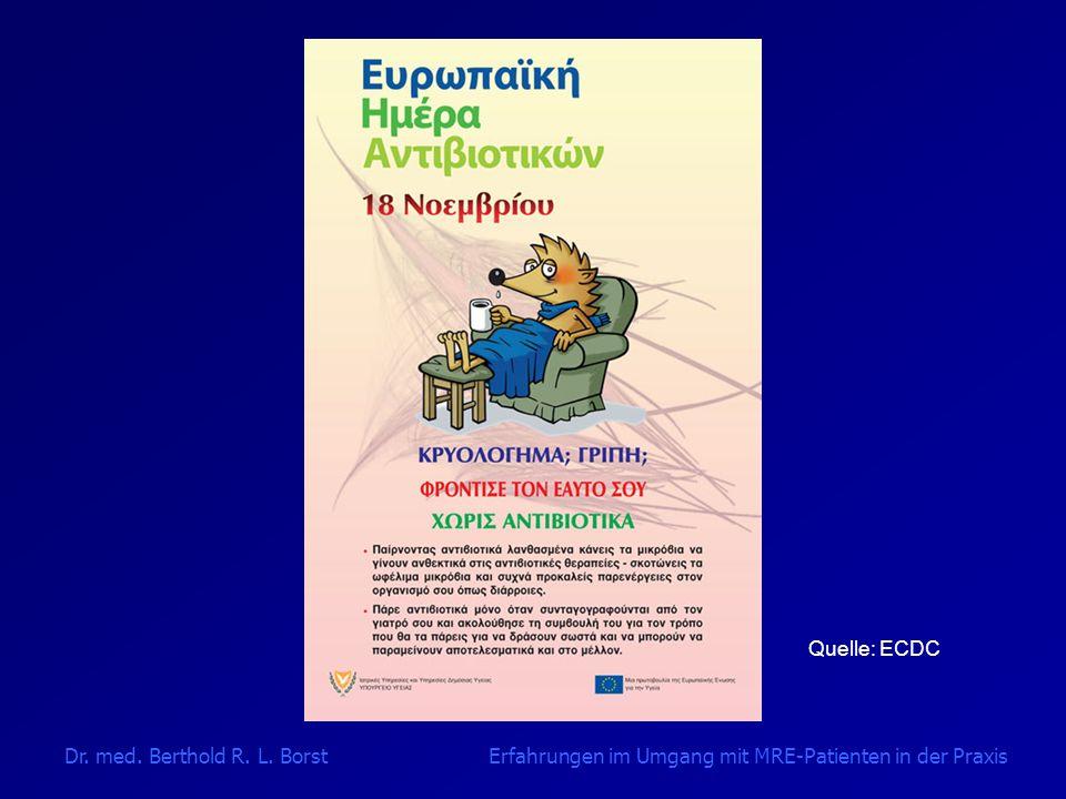 Quelle: ECDC Dr. med. Berthold R. L. Borst Erfahrungen im Umgang mit MRE-Patienten in der Praxis