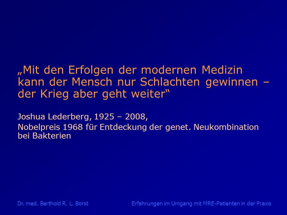 """""""Mit den Erfolgen der modernen Medizin kann der Mensch nur Schlachten gewinnen – der Krieg aber geht weiter"""