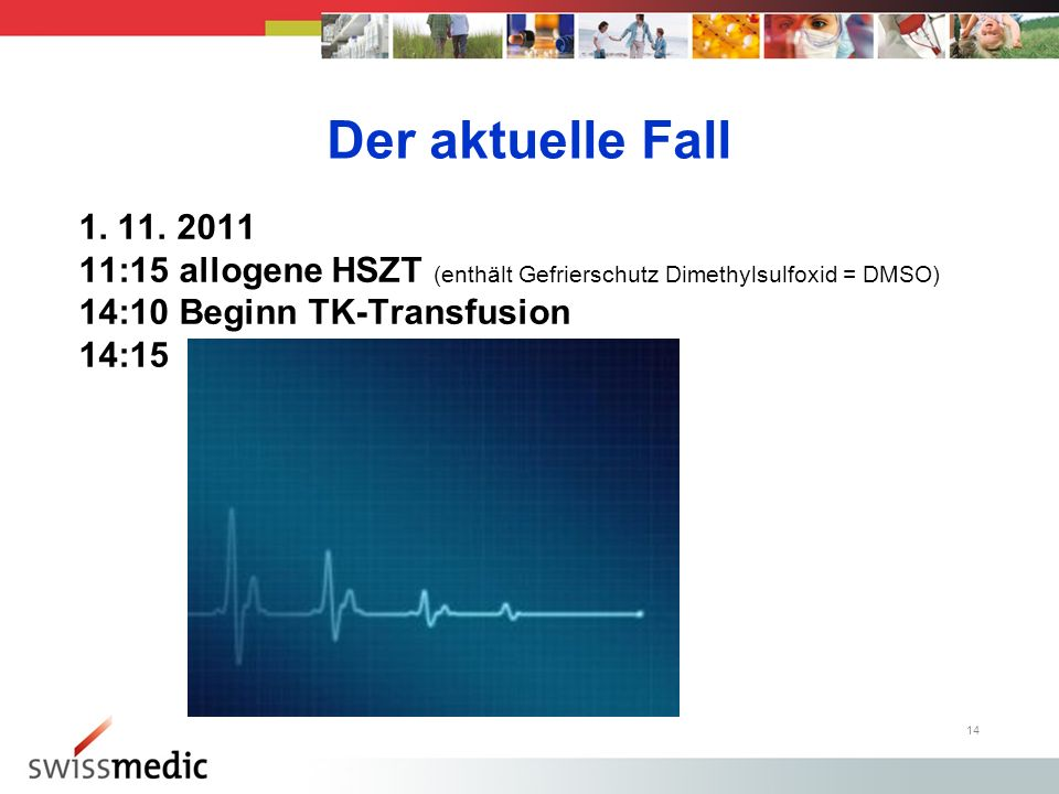 Der aktuelle Fall 1. 11. 2011. 11:15 allogene HSZT (enthält Gefrierschutz Dimethylsulfoxid = DMSO)