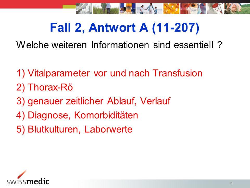 Fall 2, Antwort A (11-207) Welche weiteren Informationen sind essentiell 1) Vitalparameter vor und nach Transfusion.