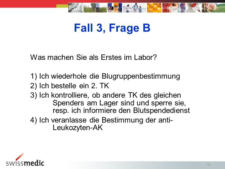 Fall 3, Frage B Was machen Sie als Erstes im Labor