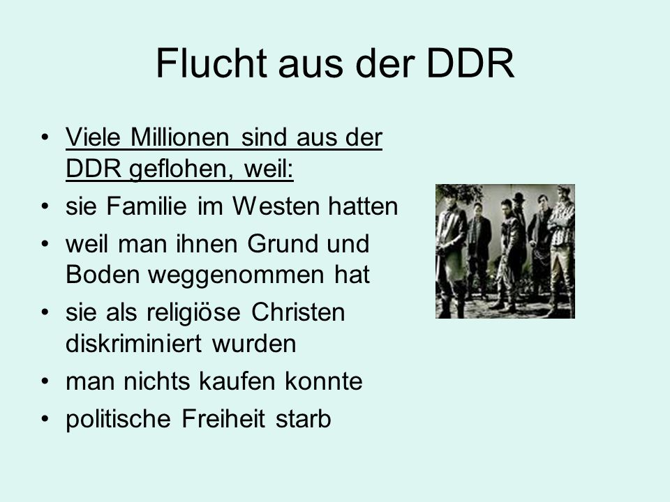 Flucht aus der DDR Viele Millionen sind aus der DDR geflohen, weil: