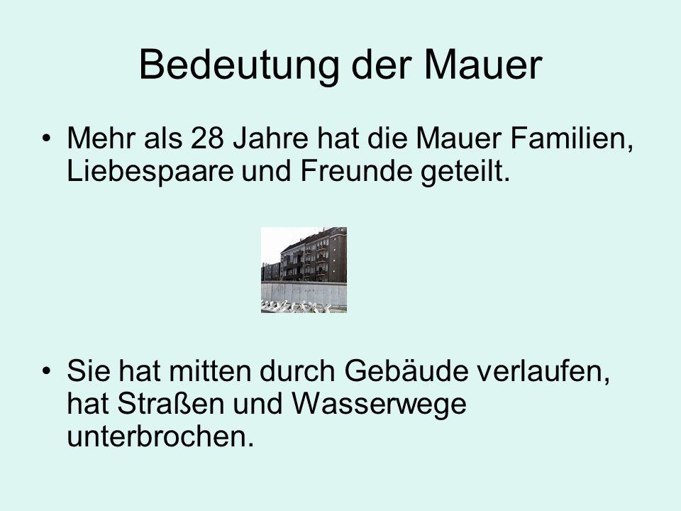 Bedeutung der Mauer Mehr als 28 Jahre hat die Mauer Familien, Liebespaare und Freunde geteilt.