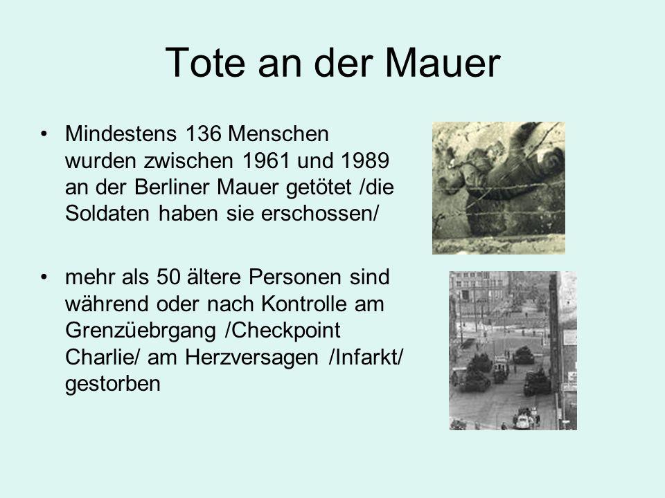 Tote an der Mauer Mindestens 136 Menschen wurden zwischen 1961 und 1989 an der Berliner Mauer getötet /die Soldaten haben sie erschossen/