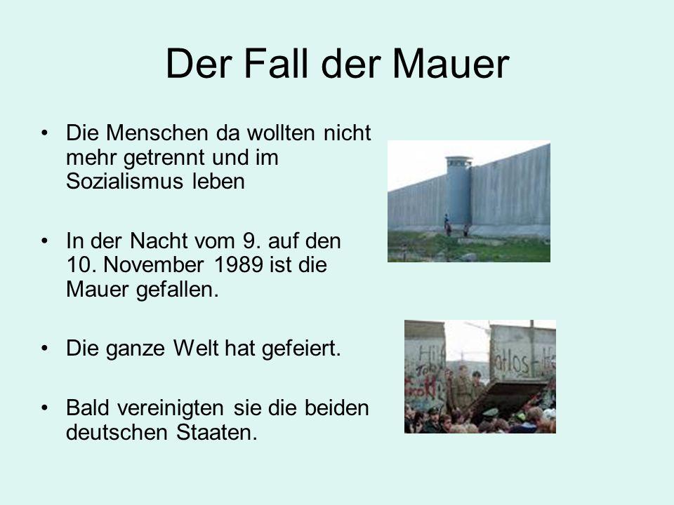 Der Fall der Mauer Die Menschen da wollten nicht mehr getrennt und im Sozialismus leben.