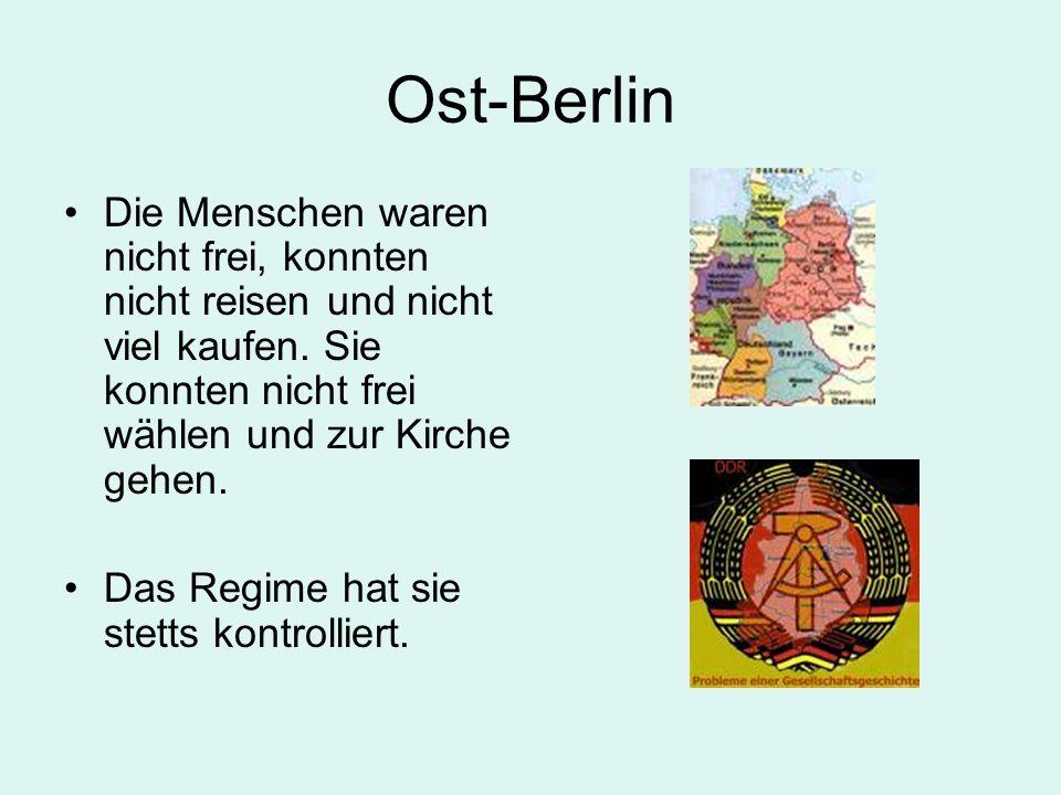 Ost-Berlin Die Menschen waren nicht frei, konnten nicht reisen und nicht viel kaufen. Sie konnten nicht frei wählen und zur Kirche gehen.