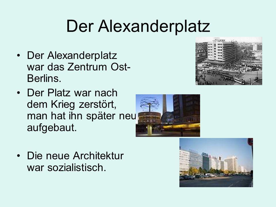 Der Alexanderplatz Der Alexanderplatz war das Zentrum Ost-Berlins.