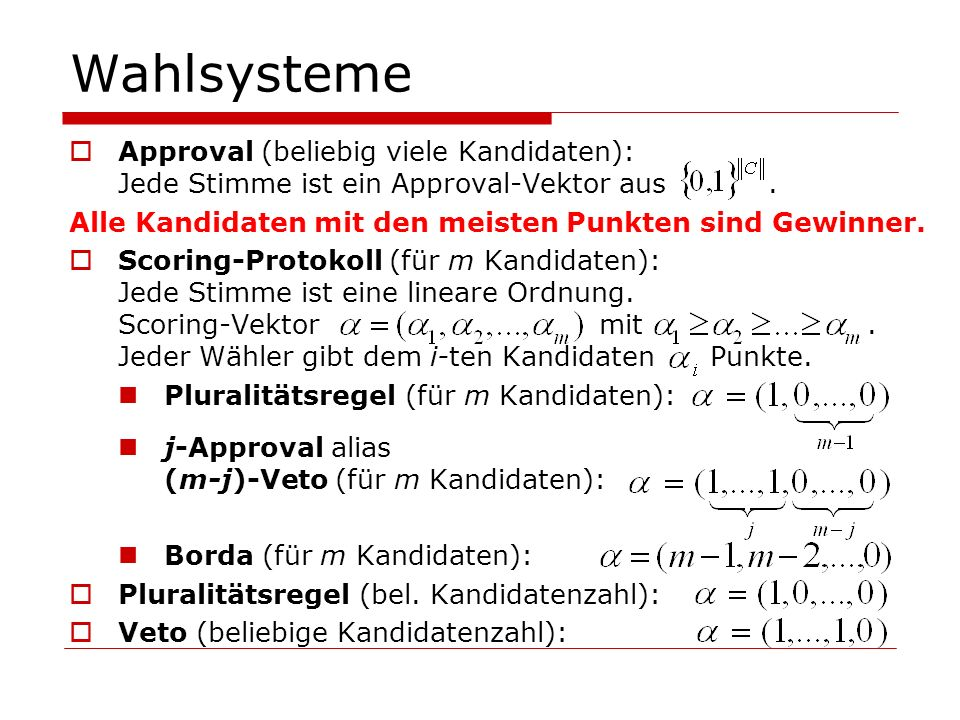 Wahlsysteme Approval (beliebig viele Kandidaten): Jede Stimme ist ein Approval-Vektor aus .