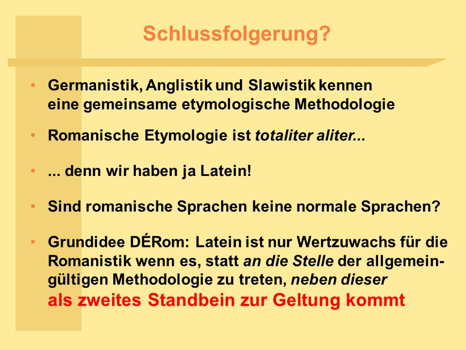 Schlussfolgerung Germanistik, Anglistik und Slawistik kennen eine gemeinsame etymologische Methodologie.
