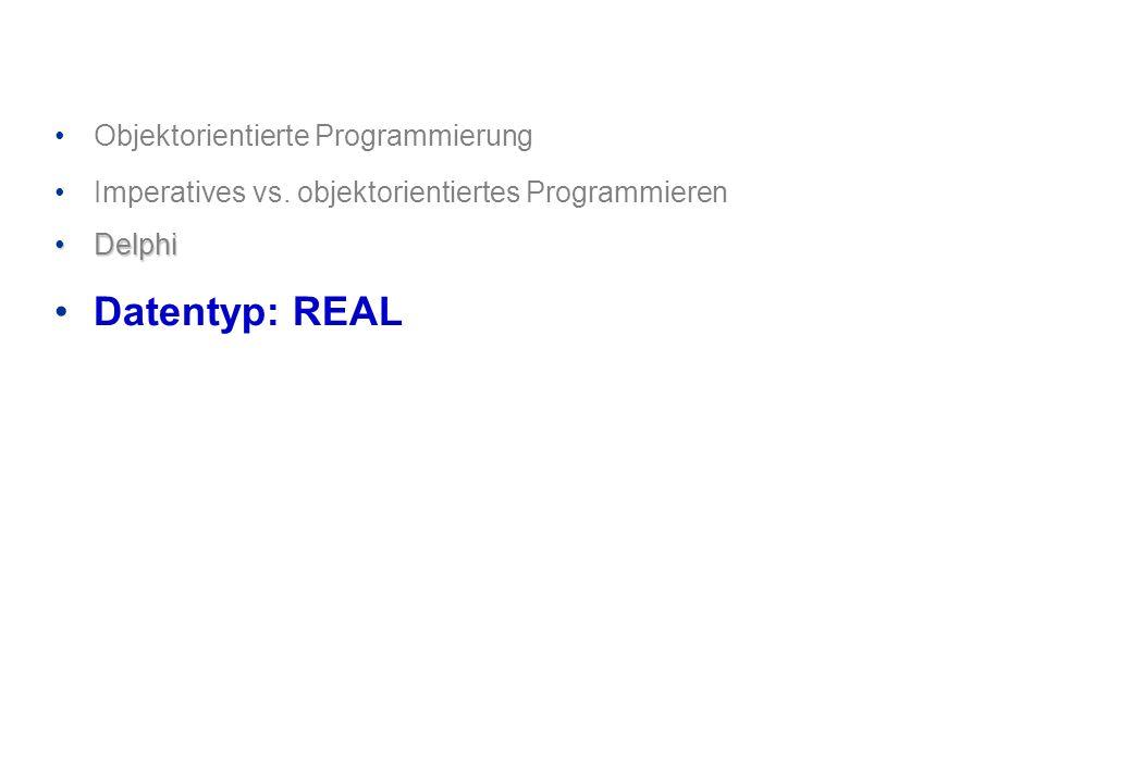 Datentyp: REAL Objektorientierte Programmierung
