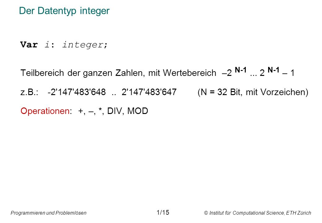 Der Datentyp integer Var i: integer;