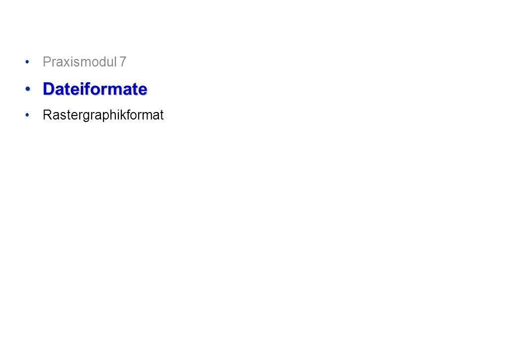 Praxismodul 7 Dateiformate Rastergraphikformat