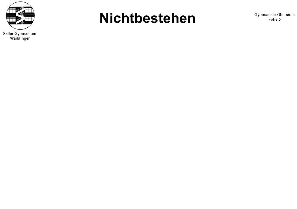 Nichtbestehen Gymnasiale Oberstufe Folie 5 Salier-Gymnasium Waiblingen