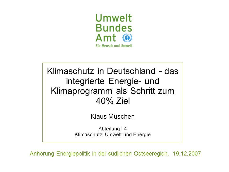 Klimaschutz in Deutschland - das integrierte Energie- und Klimaprogramm als Schritt zum 40% Ziel Klaus Müschen Abteilung I 4 Klimaschutz, Umwelt und Energie