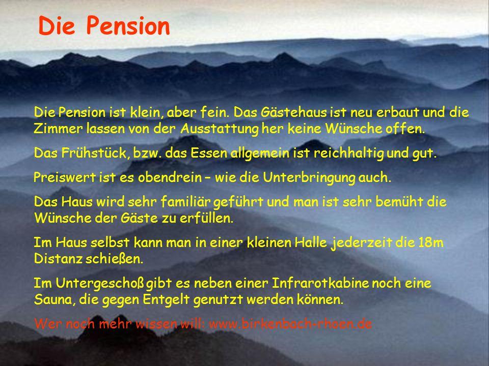 Die Pension Die Pension ist klein, aber fein. Das Gästehaus ist neu erbaut und die Zimmer lassen von der Ausstattung her keine Wünsche offen.