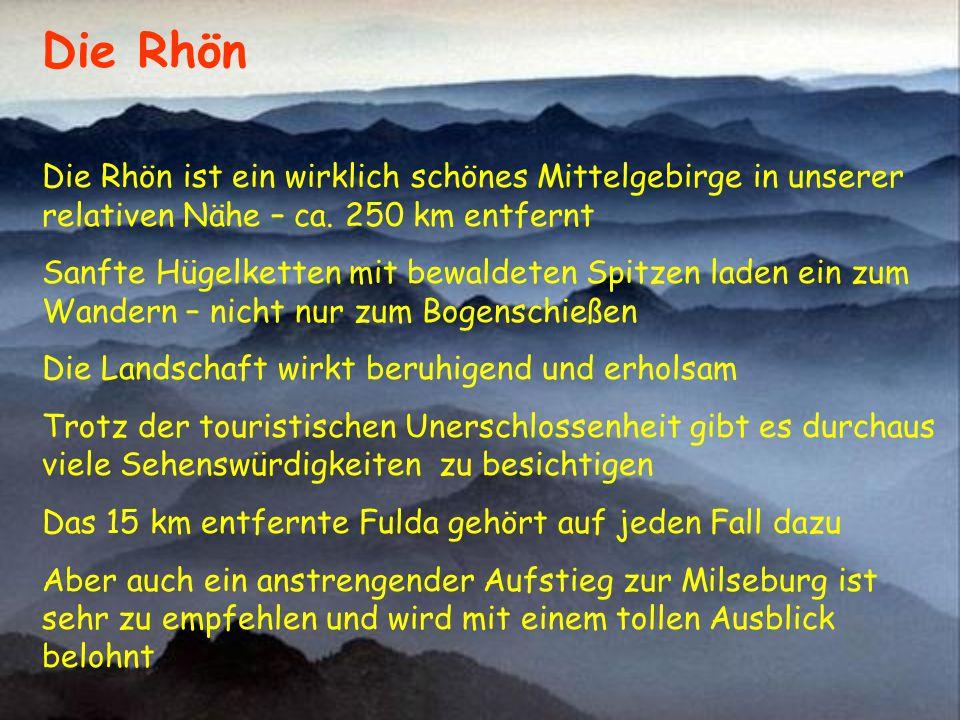 Die Rhön Die Rhön ist ein wirklich schönes Mittelgebirge in unserer relativen Nähe – ca. 250 km entfernt.