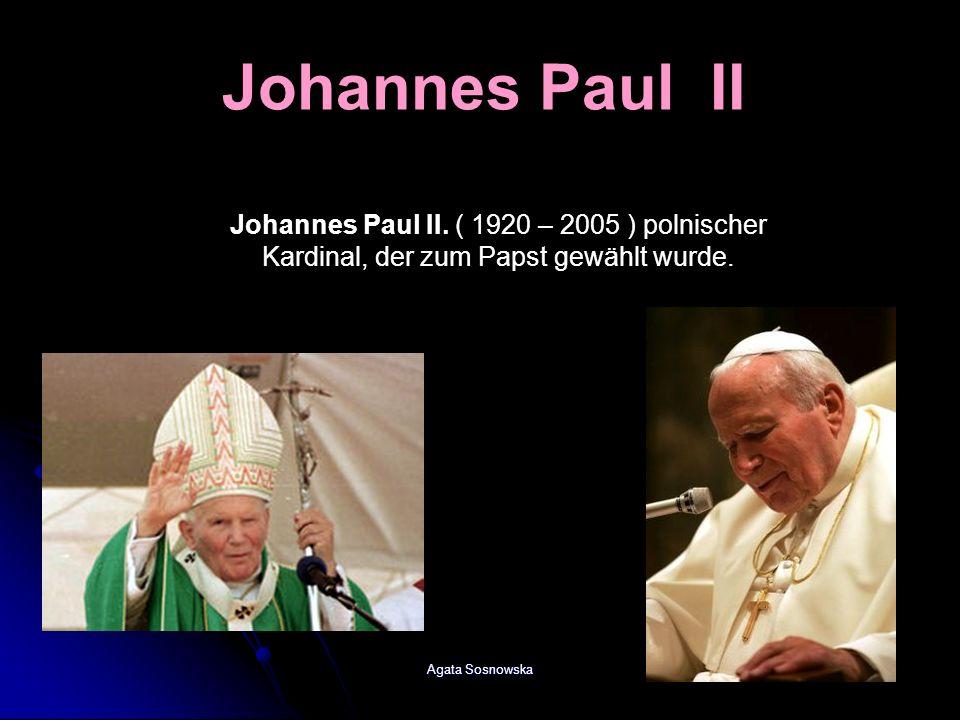 Johannes Paul II Johannes Paul II. ( 1920 – 2005 ) polnischer Kardinal, der zum Papst gewählt wurde.