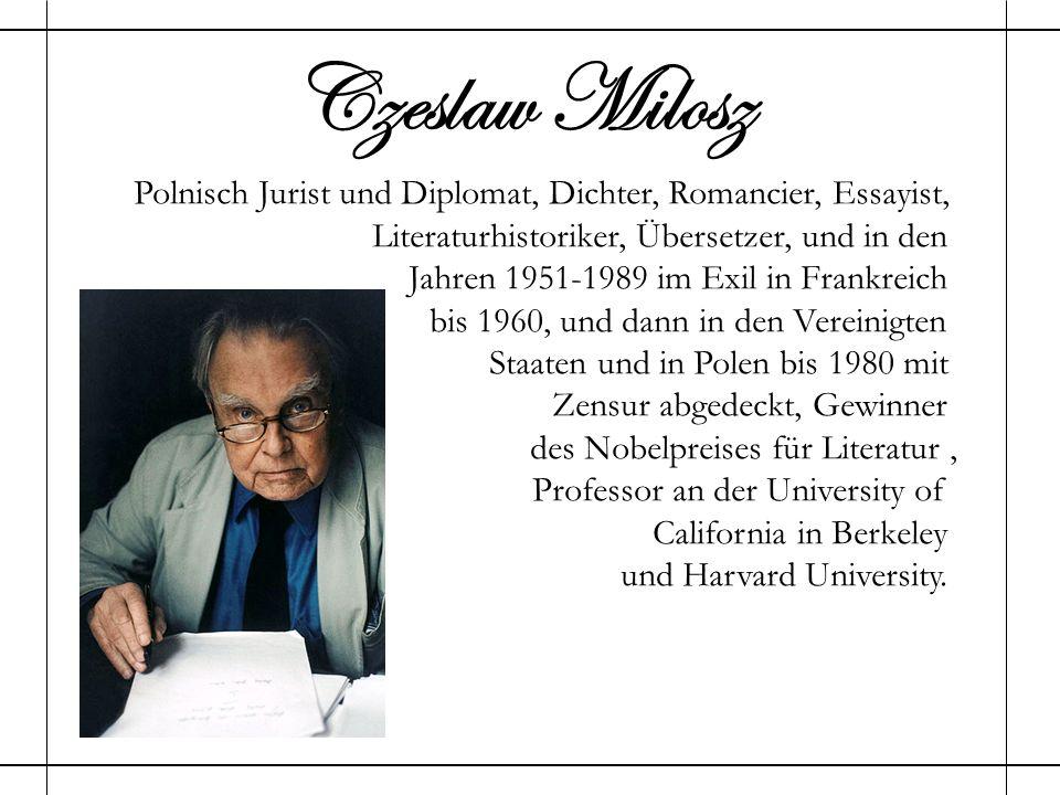 Czeslaw Milosz Polnisch Jurist und Diplomat, Dichter, Romancier, Essayist, Literaturhistoriker, Übersetzer, und in den.