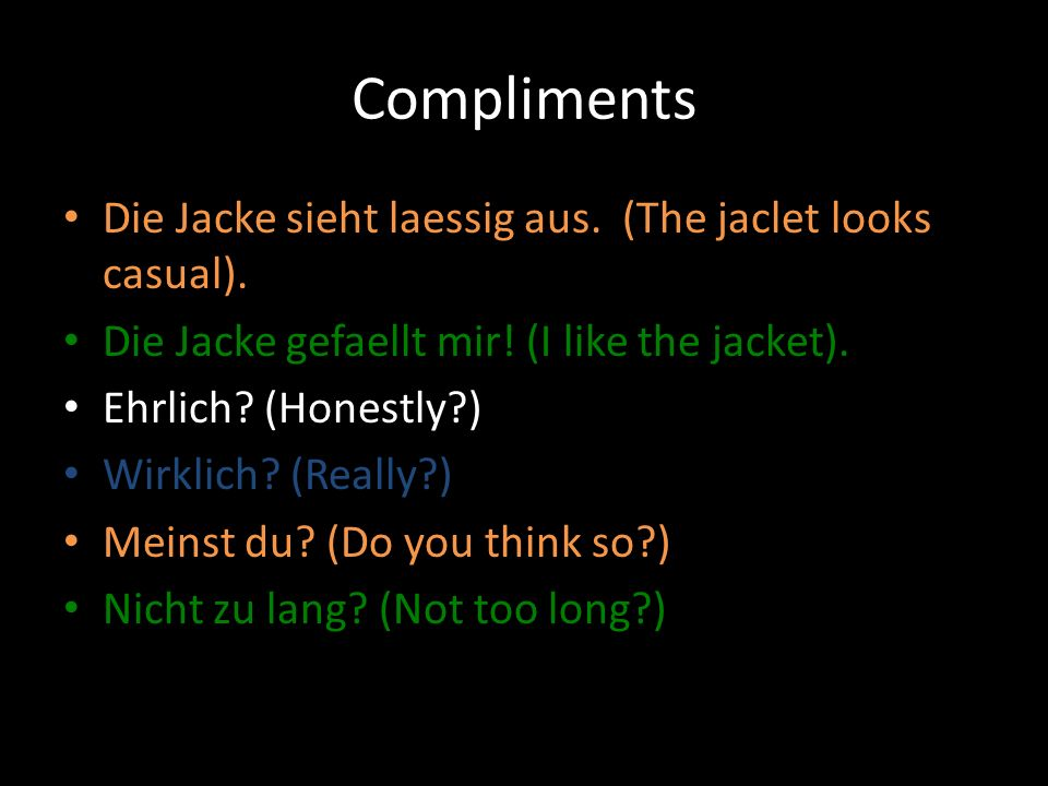 Compliments Die Jacke sieht laessig aus. (The jaclet looks casual).