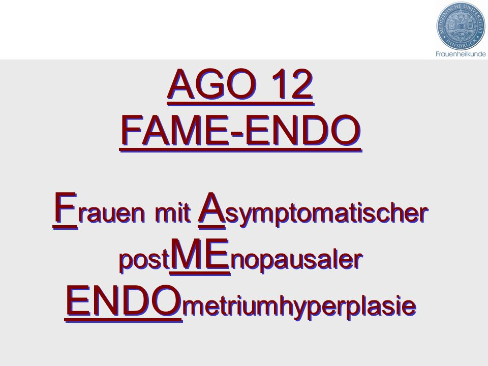 AGO 12 FAME-ENDO Frauen mit Asymptomatischer postMEnopausaler ENDOmetriumhyperplasie