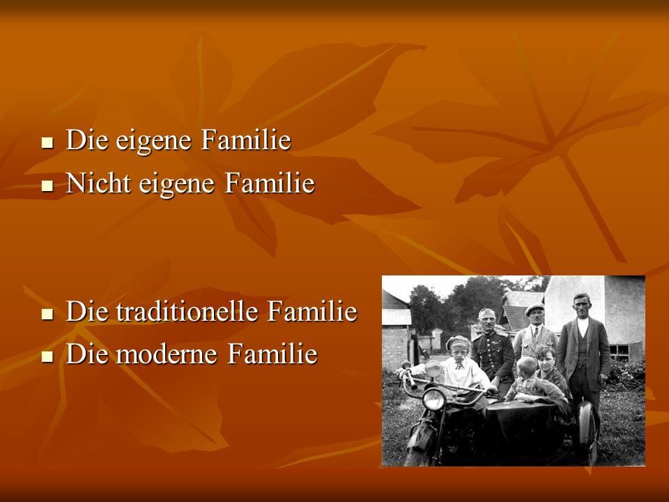 Die eigene Familie Nicht eigene Familie Die traditionelle Familie Die moderne Familie