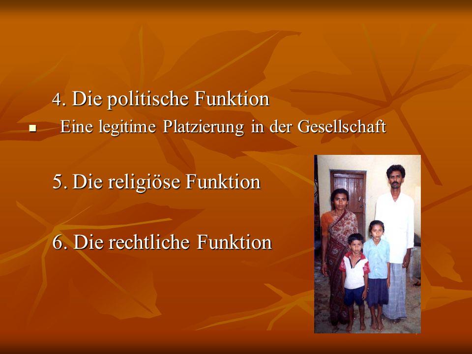 5. Die religiöse Funktion 6. Die rechtliche Funktion