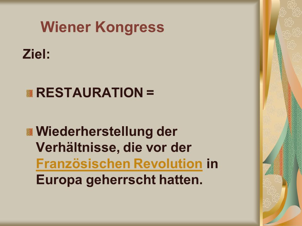 Wiener Kongress Ziel: RESTAURATION =