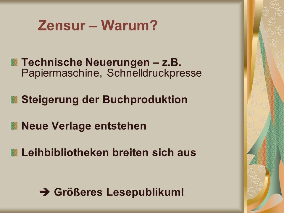 Zensur – Warum Technische Neuerungen – z.B. Papiermaschine, Schnelldruckpresse. Steigerung der Buchproduktion.