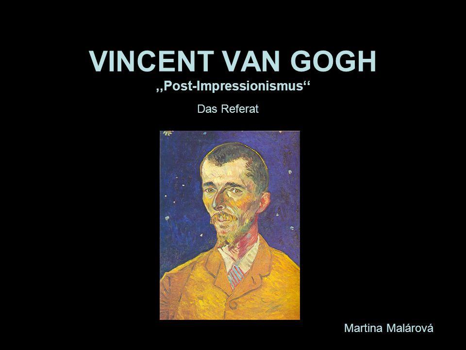VINCENT VAN GOGH ,,Post-Impressionismus''