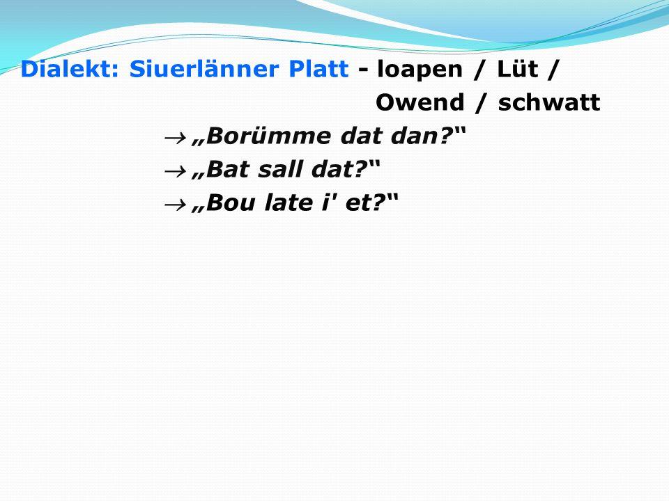 """Dialekt: Siuerlänner Platt - loapen / Lüt / Owend / schwatt  """"Borümme dat dan  """"Bat sall dat  """"Bou late i et"""