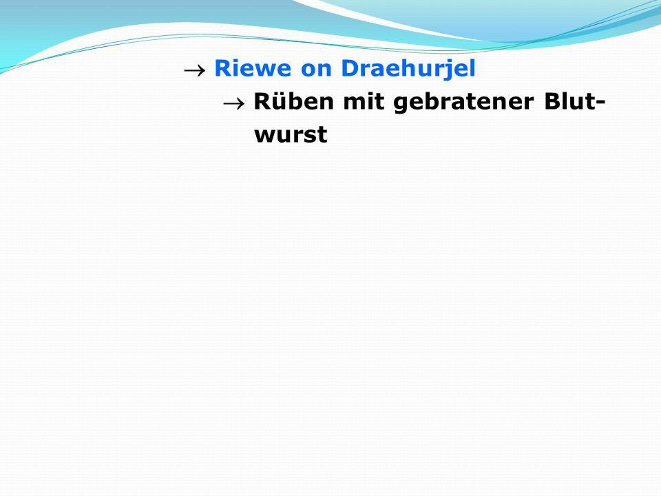  Riewe on Draehurjel  Rüben mit gebratener Blut- wurst