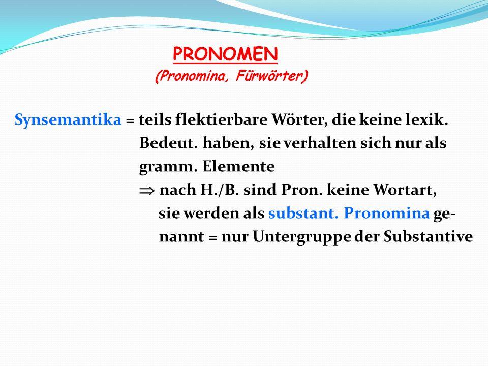 PRONOMEN Synsemantika = teils flektierbare Wörter, die keine lexik.