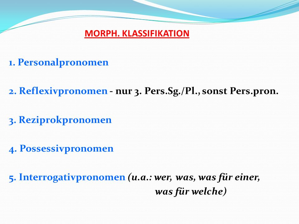 MORPH. KLASSIFIKATION 1. Personalpronomen