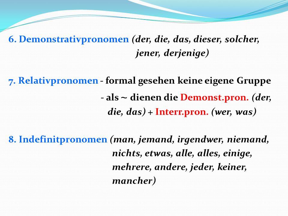 6. Demonstrativpronomen (der, die, das, dieser, solcher, jener, derjenige) 7.