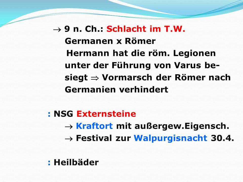  9 n. Ch. : Schlacht im T. W. Germanen x Römer Hermann hat die röm