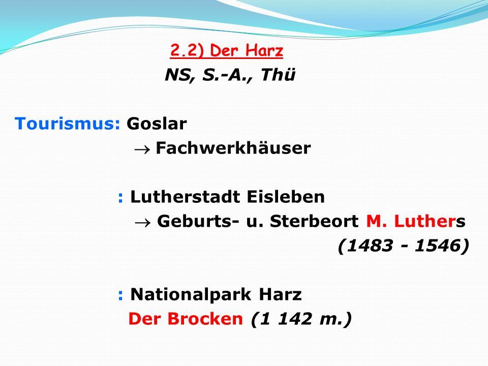 2.2) Der Harz NS, S.-A., Thü Tourismus: Goslar  Fachwerkhäuser : Lutherstadt Eisleben  Geburts- u.