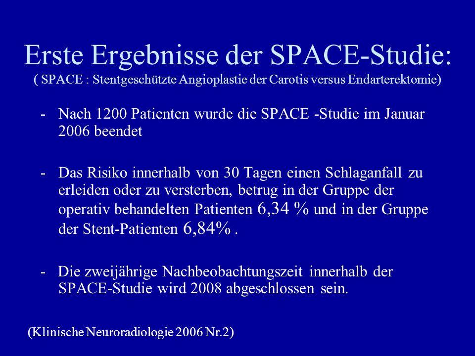 Erste Ergebnisse der SPACE-Studie: ( SPACE : Stentgeschützte Angioplastie der Carotis versus Endarterektomie)