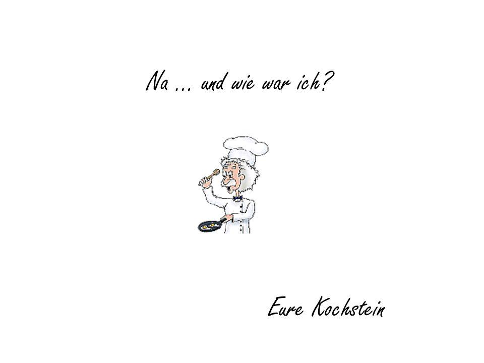 Na … und wie war ich Eure Kochstein