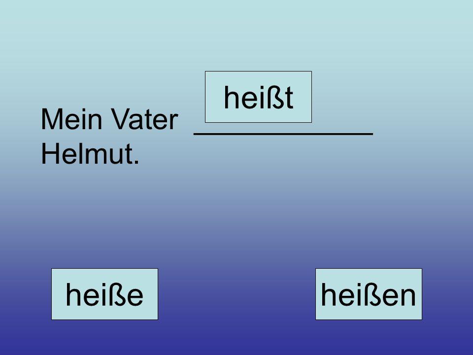 heißt Mein Vater ___________ Helmut. heiße heißen