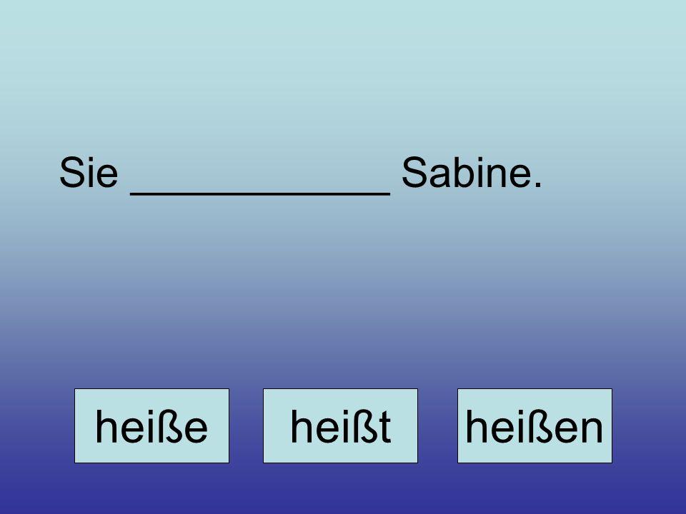 Sie ___________ Sabine.