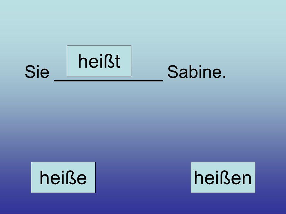 heißt Sie ___________ Sabine. heiße heißen