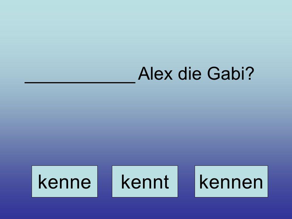 ___________ Alex die Gabi