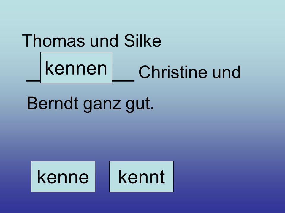 kennen kenne kennt Thomas und Silke ___________ Christine und