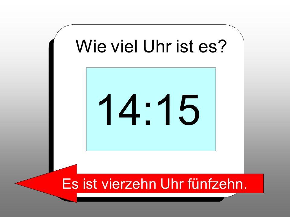 Es ist vierzehn Uhr fünfzehn.