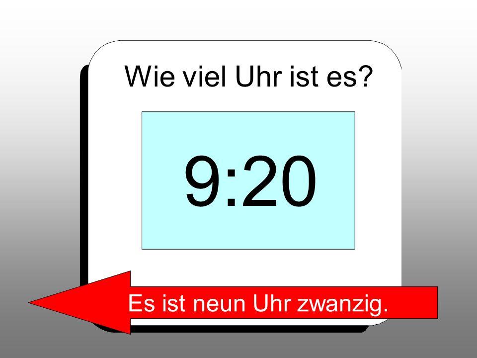 Wie viel Uhr ist es 9:20 Es ist neun Uhr zwanzig.