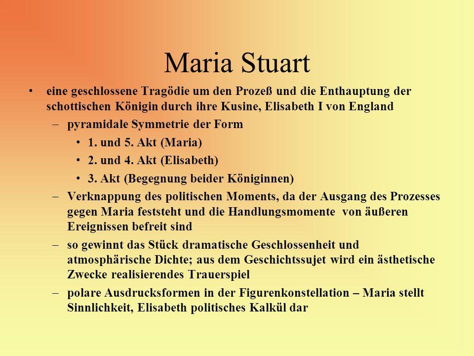 Maria Stuart eine geschlossene Tragödie um den Prozeß und die Enthauptung der schottischen Königin durch ihre Kusine, Elisabeth I von England.