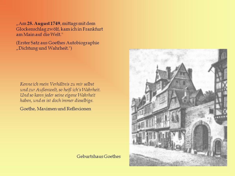 """""""Am 28. August 1749, mittags mit dem Glockenschlag zwölf, kam ich in Frankfurt am Main auf die Welt."""