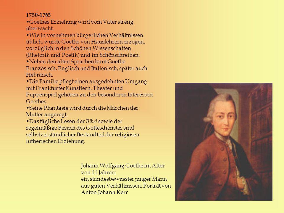 1750-1765 Goethes Erziehung wird vom Vater streng überwacht.
