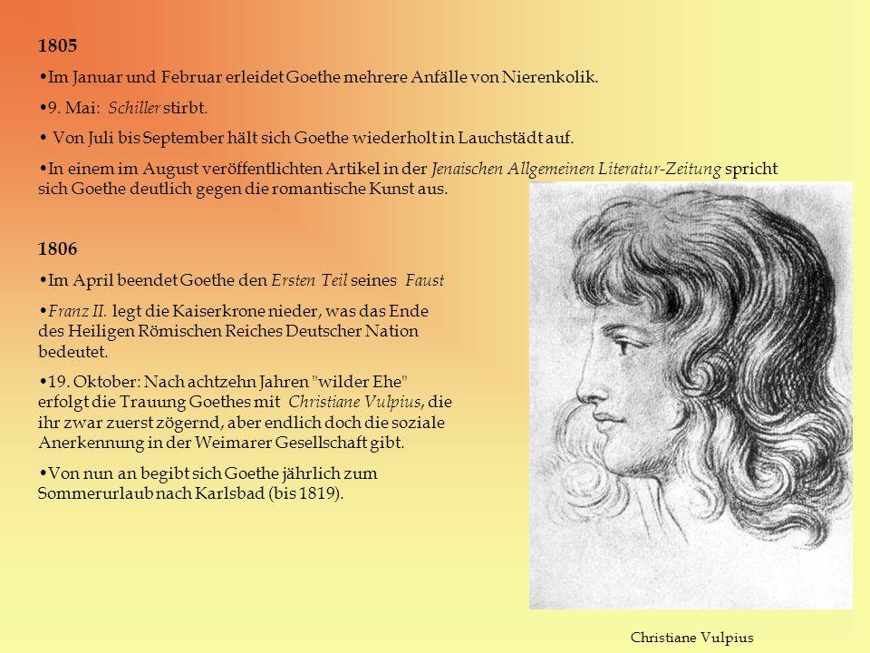 1805 Im Januar und Februar erleidet Goethe mehrere Anfälle von Nierenkolik. 9. Mai: Schiller stirbt.